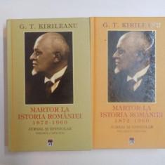 MARTOR LA ISTORIA ROMANIEI 1872-1960. JURNAL SI EPISTOLAR de G.T. KIRILEANU, VOL I-II 2013 - Istorie