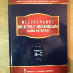 DICTIONARUL DIALECTULUI MEGLENOROMAN GENERAL SI ETIMOLOGIC, VOL. I A-C de NICOLAE SARAMANDU, Bucuresti 2013 - Carte Fabule