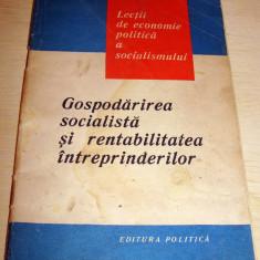 Gospodarirea socialista si rentabilitatea intreprinderilor / Lectii de economie politica a socialismului - Carte Economie Politica