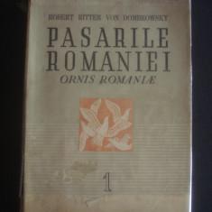 ROBERT RITTER VON DOMBROWSKY - PASARILE ROMANIEI ORNIS ROMANIAE volumul 1{1946, lipsa pagina de garda}