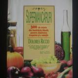 DOLORES RICCIO - SUPERMANCARURI - 300 DE RETETE DIN BUCATARIA IDEALA, PENTRU SANATATEA TRUPULUI SI A MINTII