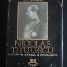 ION GRECESCU - NICOLAE TITULESCU CONCEPTIE JURIDICA SI DIPLOMATICA - Istorie