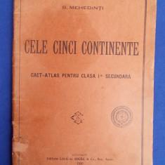 S.MEHEDINTI - CELE CINCI CONTINENTE * CAET-ATLAS PENTRU CLASA I-A SECUNDARA ( 8 HARTI !!! ) - SOCEC - BUCURESTI - 1926 - Carte veche