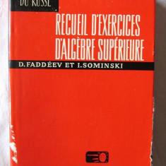 RECUEIL D'EXERCICES D'ALGEBRE SUPERIEURE, D. Faddeev / I. Sominski, 1973. Culegere de exercitii de algebra superioara, cu rezolvari. Carte noua - Culegere Matematica