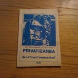 PRIVATIZAREA * De ce ? * Cum ? * Pentru Cine ? -- dr. Constantin Cojocaru  --  1990,  85 p.