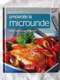 """""""PREPARATE LA MICROUNDE. Retete rapide pe gustul tuturor"""", 2011. Carte noua"""