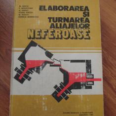 ELABORAREA SI TURNARE ALIAJELOR NEFEROASE - IENCIU, MOLDOVAN, PANAIT GROZA, SUZATU, MARINESCU - Carti Metalurgie