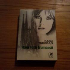 RADU TUDORAN  -- Acea Fata Frumoasa   --  roman, 1975, 506 p.