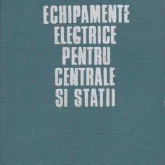 N. GHEORGHIU - ECHIPAMENTE ELECTRICE PENTRU CENTRALE SI STATII ( PENTRU SUBINGINERI ) - Carti Energetica