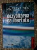 Dezvoltarea ca libertate  / Amartya Sen Ed. Economica 2004