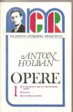 (C5251) OPERE DE ANTON HOLBAN, VOL.1, O MOARTE CARE NU DOVEDESTE NIMIC, IOANA, JOCURILE DANIEI, EDITURA MINERVA, 1997, Alta editura