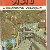 (C5227) GHID DE ORAS. SIBIU DE ALEXANDRU AVRAM SI VASILE CRISAN, EDITURA SPORT-TURISM, 1983, CONTINE HARTA - Carte de calatorie