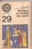(C5223) VOIEVOZI SI MEDICI DE CURTE DE N. VATAMANU, EDITURA ENCICLOPEDICA, 1972, Alta editura
