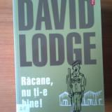 N5 David Lodge - Racane, nu ti-e bine! - Roman, Anul publicarii: 2004