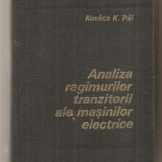 (C5230) ANALIZA REGIMURILOR TRANZITORII ALE MASINILOR ELECTRICE DE KOVACS K. PAL, EDITURA TEHNICA, 1980 - Carti Electrotehnica