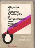 (C5232) ALEGEREA SI UTILIZAREA LUBRIFIANTILOR SI COMBUSTIBILILOR PENTRU MOTOARE TERMICE DE ALEXANDRU NICA. EDITURA TEHNICA, 1978, Alta editura