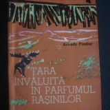 ARKADY FIEDLER - TARA INVALUITA IN PARFUMUL RASINILOR - Carte de calatorie