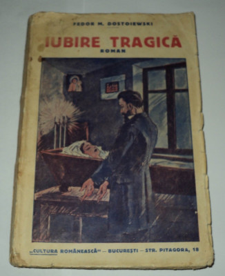 Iubire tragica , Feodor Dostoievski , editura Cultura Romaneasca Dostoevski foto