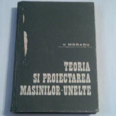 V.MORARU - TEORIA SI PROIECTAREA MASINILOR UNELTE