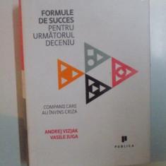 FORMULE DE SUCCES PENTRU URMATORUL DECENIU, COMPANII CARE AU INVINS CRIZA de ANDREY VIZJAK, VASILE IUGA, 2011 - Carte Marketing