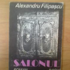 H4 SALONUL - Alexandru Filipascu - Roman, Anul publicarii: 1986
