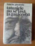 K1 Francisc Pacurariu - Tatuajele nu se lasa la garderoba, Alta editura, 1982