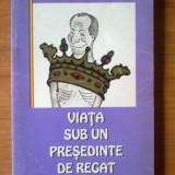 D3 Viata sub un presedinte de regat - George Arion - Roman, Anul publicarii: 1997