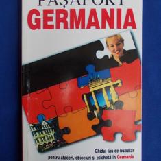 ROLAND FLAMINI - PASAPORT GERMANIA * GHIDUL TAU DE BUZUNAR PENTRU AFACERI,OBICEIURI SI ETICHETA IN GERMANIA - BUCURESTI - 1999