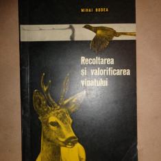 Recoltarea si valorificarea vanatului - Mihai Bodea - Carte Zoologie