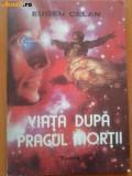 VIATA DUPA PRAGUL MORTII DE EUGEN CELAN,EDITURA TEORA 1991