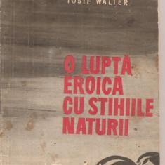 (C5333) O LUPTE EROICA CU STIHIILE NATURII DE PAUL MARINESCU SI IOSIF WALTER, SUPLIMENT AL REVISTEI GARZILOR PATRIOTICE, 1971 - Carte Epoca de aur