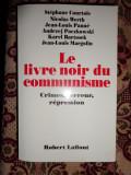 Cartea neagra a comunismului/ crime,teroare,represiune ( cartea este in limba franceza)