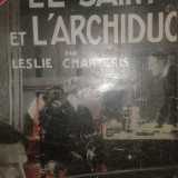 Leslie Charteris-Le Saint et l'Archiduc (Getaway)-(gen politist-detectiv celebru Simon Templar-ecraniz cu Roger Moore etc)-editie 1939-bibliofil B2313 - Carte in franceza