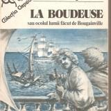 (C5324) LA BOUDEUSE SAU OCOLUL LUMII FACUT DE BOUGAINVILLE DE HENRI QUEFFELEC, EDITURA EMINESCU, 1990, TRADUCERE DE ELSA GROZEA - Carte de calatorie