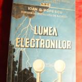 I.G.Popescu - Lumea Electronilor - Prima Ed. 1943, Ed. Ziarului Universul - Carte Fizica