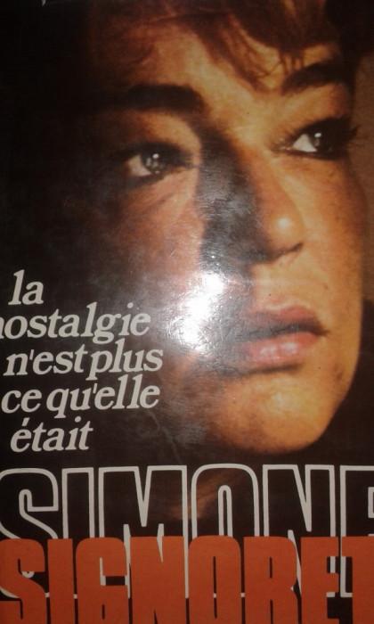 Simone Signoret (celebra actrita castigatoare Oscar)-La nostalgie (amintiri,interviuri-despre Hollywood,Yves Montand,razboi ,Marylin Monroe etc)B2318 foto mare