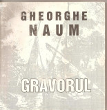 (C5269) GHEORGHE NAUM - GRAVORUL, CATALOG DE ANA-MARIA VICOL HARTUCHE, EDITURA PORTO-FRANCO