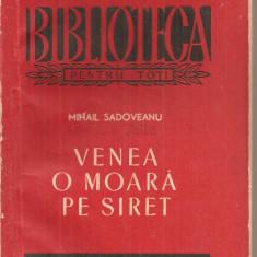 (C5290) VENEA O MOARA PE SIRET DE MIHAIL SADOVEANU, ESPLA, 1956 - Roman