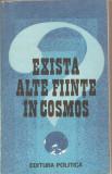 (C5299) EXISTA ALTE FIINTE IN COSMOS , CUVANT INAINTE, SELECTIE TEXTE  DE TIBERIU TORO, TRADUCERE DE SERGIU SARARU, EDITURA  POLITICA, 1986