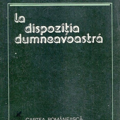 La dispozitia dumneavoastra - Autor : Mircea Dinescu, Cartea Romaneasca, 1979 - Carte poezie