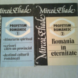 PROFETISM ROMANESC ~ MIRCEA ELIADE 2 volume ( vol.1+ vol.2 ) - Filosofie