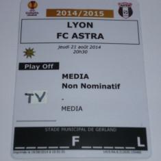 Acreditare meci fotbal OLYMPIQUE LYON - ASTRA GIURGIU 21.08.2014 Europa League-play off - Bilet meci