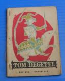 TOM DEGETEL - ILUSTRATII EUGEN TARU - COLECTIA TRAISTA CU POVESTI (00772
