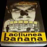 OPERATIUNEA BANANA - Ioan Iancu - Roman, Anul publicarii: 1974