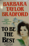 TO BE THE BEST - Barbara Taylor Bradford (carte in limba engleza)