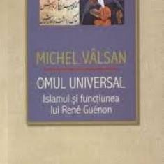 Omul Universal. Islamul si functiunea lui Rene Guenon - Michel Valsan - Carti Islamism