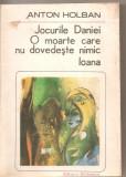 (C5031) JOCURILE DANIEI. O MOARTE CARE NU DOVEDESTE NIMIC. IOANA DE ANTON HOLBAN, EDITURA EMINESCU, 1985