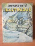 T Lawrence Durrell - BALTHAZAR, Alta editura, 1989