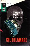 MESERIA MEA E RISCUL DE GIL DELAMARE,EDITURA MERIDIANE 1971,COLECTIA DELFIN