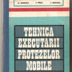 (C5120) TEHNICA EXECUTARII PROTEZELOR MOBILE DE M. ISPIRESCU, I. PERJA SI I. LEUCUTIA, MANUAL PENTRU LICEE SANITARE, ANII III-V, EDP, 1977